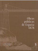 OBRAS PUBLICAS EN ESPAÑA 1878. DOCUMENTOS PARA LA HISTORIA DE LA INGENIERIA, 1. CONTIENE CD-ROM.