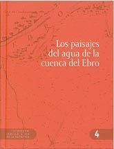 LOS PAISAJES DEL AGUA DE LA CUENCA DEL EBRO. DOCUMENTOS PARA LA HISTORIA DE LA INGENIERIA, 4. CONTIENE CD-ROM