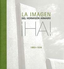 LA IMAGEN DEL HORMIGON ARMADO (1893-1936). FOTOGRAFIAS