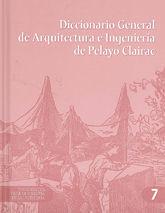 DICCIONARIO GENERAL DE ARQUITECTURA E INGENIERIA DE PELAYO CLAIRAC. INCLUYE CD-ROM CON EL CONTENIDO COMPLETO DE LA OBRA ORIGINAL. DOCUMENTOS PARA LA HISTORIA DE LA INGENIERIA, 7