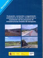 EVALUACION, CORRECCION Y SEGUIMIENTO AMBIENTAL EN EL DISEÑO, CONSTRUCCION Y EXPLOTACION DE LOS PROYECTOS DE INFRAESTRUCTURAS LINEALES DE TRANSPORTE (CD-ROM)