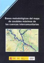BASES METODOLOGICAS DEL MAPA DE CAUDALES MAXIMOS DE LAS CUENCAS INTERCOMUNITARIAS (CONTIENE CD-ROM)