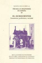 TECNICA E INGENIERA EN ESPAÑA. TOMO IV: EL OCHOCIENTOS. PENSAMIENTO, PROFESIONES Y SOCIEDAD