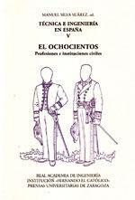 TECNICA E INGENIERIA EN ESPAÑA. TOMO V: EL OCHOCIENTOS. PROFESIONES E INSTITUCIONES CIVILES