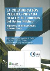 LA COLABORACION PUBLICO-PRIVADA EN LA LEY DE CONTRATOS DEL SECTOR PUBLICO. ASPECTOS ADMINISTRATIVOS Y FINANCIEROS
