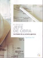 EL OFICIO DE JEFE DE OBRA. LAS BASES DE SU CORRECTO EJERCICIO