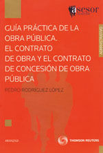 GUIA PRACTICA DE LA OBRA PUBLICA. EL CONTRATO DE OBRA Y EL CONTRATO DE CONCESION DE OBRA PUBLICA