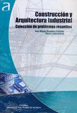 CONSTRUCCION Y ARQUITECTURA INDUSTRIAL. COLECCION DE PROBLEMAS RESUELTOS