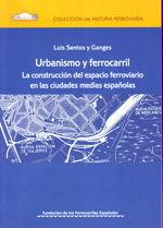 URBANISMO Y FERROCARRIL. LA CONSTRUCCION DEL ESPACIO FERROVIARIO EN LAS CIUDADES MEDIAS ESPAÑOLAS