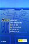 GUIA PARA EL DESARROLLO DE ZONAS DE ACTIVIDADES LOGISTICAS PORTUARIAS (2ª ED.).