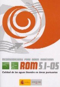 ROM 5.1-05 RECOMENDACIONES PARA OBRAS MARITIMAS: CALIDAD DE LAS AGUAS LITORALES EN AREAS PORTUARIAS (INCLUYE CD-ROM)