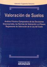VALORACION DE SUELOS. ANALISIS PRACTICO COMPARATIVO DE LAS DECISIONES EMPRESARIALES, LAS NORMAS DE VALORACION Y EL NUEVO REGLAMENTO DE VALORACIONES DE LA LEY DEL SUELO