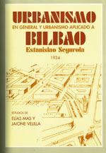 URBANISMO EN GENERAL Y URBANISMO APLICADO A BILBAO. ESTANISLAO SEGUROLA, 1934. (INCLUYE SEPARATA CON ED. FACSIMIL DE LA CONFERENCIA DE ESTANISLAO SEGUROLA)