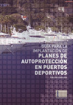 GUIA PARA LA IMPLANTACION DE PLANES DE AUTOPROTECCION EN PUERTOS DEPORTIVOS. EDICION ILUSTRADA