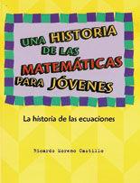 UNA HISTORIA DE LAS MATEMATICAS PARA JOVENES, TOMO III: LA HISTORIA DE LAS ECUACIONES [RECOMENDADO A PARTIR DE 16 AÑOS]
