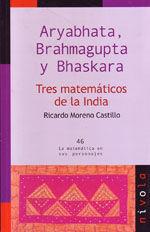ARYABHATA, BRAHMAGUPTA Y BHASKARA. TRES MATEMATICOS DE LA INDIA (COLECCION