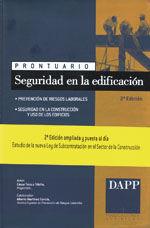 PRONTUARIO DE SEGURIDAD EN LA EDIFICACION. PREVENCION DE RIESGOS LABORALES. SEGURIDAD EN LA CONSTRUCCION Y USO DE LOS EDIFICIOS. 2ª ED.