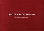 LIBRO DE SUBCONTRATACION - MODELO OFICIAL. SEGUN LEY 32/2006, DE 18 DE OCTUBRE.
