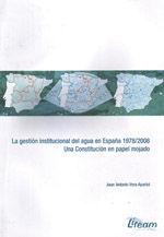 LA GESTION INSTITUCIONAL DEL AGUA EN ESPAÑA, 1978-2008. UNA CONSTITUCION EN PAPEL MOJADO