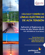 CALCULO Y DISEÑO DE LINEAS ELECTRICAS DE ALTA TENSION. APLICACION AL REGLAMENTO DE LINEAS DE ALTA TENSION (RLTA) RD 223/2008 DE 15 DE FEBRERO