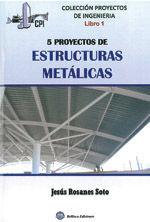 PROYECTOS DE INGENIERIA, LIBRO 1: CINCO PROYECTOS DE ESTRUCTURAS METALICAS