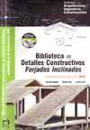 BIBLIOTECA DE DETALLES CONSTRUCTIVOS: FORJADOS INCLINADOS (ADAPTADOS A LA EHE). LIBRO + CD-ROM