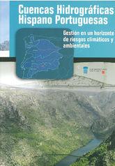 CUENCAS HIDROGRAFICAS HISPANO PORTUGUESAS. GESTION DE UN HORIZONTE DE RIESGOS CLIMATICOS Y AMBIENTALES