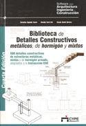 BIBLIOTECA DE DETALLES CONSTRUCTIVOS METALICOS, DE HORMIGON Y MIXTOS, 4ª EDICION. (600 DETALLES) INCLUYE CD-ROM