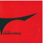 MUSEO EDUARDO TORROJA (CATALOGO DE LA EXPOSICION - ESPAÑOL)