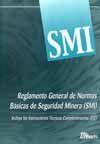 SMI- REGLAMENTO GENERAL DE NORMAS BASICAS DE SEGURIDAD MINERA. INCLUYE LAS INSTRUCCIONES TECNICAS COMPLEMENTARIAS (ITC)