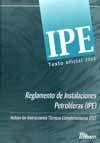 IPE- REGLAMENTO DE INSTALACIONES PETROLIFERAS. INCLUYE LAS INSTRUCCIONES TECNICAS COMPLEMENTARIAS (ITC)