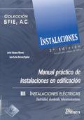 MANUAL PRACTICO DE INSTALACIONES EN EDIFICACION. III INSTALACIONES ELECTRICAS: ELECTRICIDAD, ALUMBRADO, TELECOMUNICACIONES. 2ª EDICION