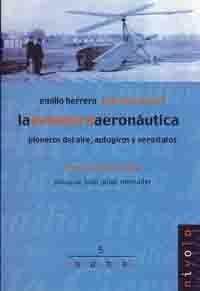 EMILIO HERRERA Y JUAN DE LA CIERVA, LA AVENTURA AERONAUTICA (PIONEROS DEL AIRE, AUTOGIROS Y AEROSTATOS)