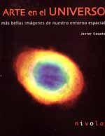 ARTE EN EL UNIVERSO. LAS MAS BELLAS IMAGENES DE NUESTRO ENTORNO ESPACIAL. (INCLUYE CD-ROM).