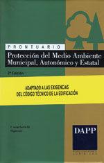 PRONTUARIO PROTECCION DEL MEDIO AMBIENTE MUNICIPAL, AUTONOMICO Y ESTATAL. 2ª EDICION. ADAPTADA AL CTE