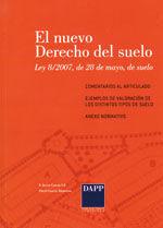 EL NUEVO DERECHO DEL SUELO. LEY 8/2007, DE 28 DE MAYO, DE SUELO. COMENTARIOS AL ARTICULADO. EJEMPLOS DE VALORACIÓN DE LOS DISTINTOS TIPOS DE SUELO. ANEXO NORMATIVO