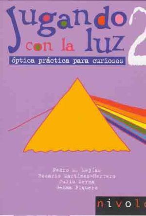JUGANDO CON LA LUZ, 2. OPTICA PRACTICA PARA CURIOSOS. (RECOMENDADO A PARTIR DE 12 AÑOS)