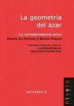 LA GEOMETRIA DEL AZAR. LA CORRESPONDENCIA ENTRE PIERRE DE FERMAT Y BLAISE DE PASCAL