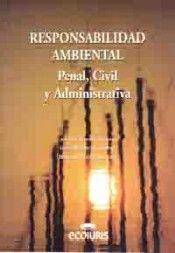RESPONSABILIDAD AMBIENTAL. PENAL, CIVIL Y ADMINISTRATIVA