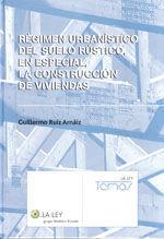 REGIMEN URBANISTICO DEL SUELO RUSTICO, EN ESPECIAL LA CONSTRUCCION DE VIVIENDAS