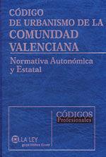 CODIGO DE URBANISMO DE LA COMUNIDAD VALENCIANA. NORMATIVA AUTONOMICA Y ESTATAL. INCLUYE CD