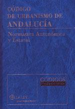 CODIGO DE URBANISMO DE ANDALUCIA. NORMATIVA AUTONOMICA Y ESTATAL. INCLUYE CD