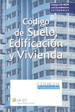 CODIGO DE SUELO, EDIFICACION Y VIVIENDA. (INCLUYE CD CON NORMATIVA AUTONOMICA)