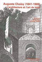 AUGUSTE CHOISY (1841-1909). L'ARCHITECTURE ET L'ART DE BATIR. ACTAS DEL SIMPOSIO INTERNACIONAL (MADRID, 19-20 DE NOVIEMBRE DE 2009)
