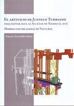 EL ARTIFICIO DE JUANELO TURRIANO PARA ELEVAR AGUA AL ALCAZAR DE TOLEDO (S. XVI). MODELO CON ESCALERAS DE VALTURIO