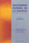 DICCIONARIO ESPAÑOL DE LA ENERGIA. CON VOCABULARIO INGLES-ESPAÑOL