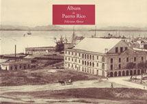 ALBUM DE PUERTO RICO DE FELICIANO ALONSO. REPRODUCE EL ALBUM FOTOGRAFICO CON 200 IMAGENES PUBLICADO EN 1904. TEXTOS EN ESPAÑOL E INGLES