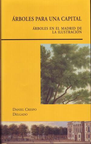 ARBOLES PARA UNA CAPITAL. ARBOLES EN EL MADRID DE LA ILUSTRACION