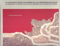 LA CONSTRUCCION DE LOS BORDES DE LAS CARRETERAS EN GALICIA. LA ORDENACION Y EL PROYECTO DE LAS VILLAS CARRETERAS EN LA PROVINCIA DE A CORUÑA