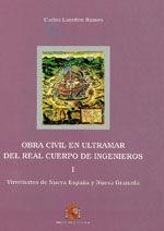 OBRA CIVIL EN ULTRAMAR DEL REAL CUERPO DE INGENIEROS. 2 TOMOS (T. 1: VIRREINATOS DE NUEVA ESPAÑA Y NUEVA GRANADA, T. 2 VIRREINATOS DEL PERU, RIO DE LA PLATA, ANTILLAS Y FILIPINAS)